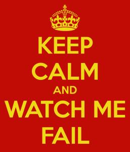 keep-calm-and-watch-me-fail-6